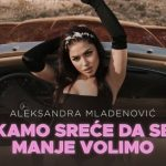 """PREMIJERA: Aleksandra Mladenović """"Kamo sreće da se manje volimo"""" (VIDEO)"""